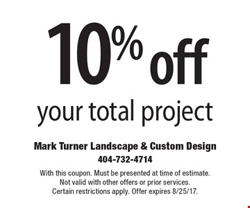 10% off your total project. With this coupon. Must be presented at time of estimate. Not valid with other offers or prior services. Certain restrictions apply. Offer expires 8/25/17.