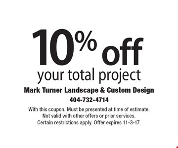 10% off your total project. With this coupon. Must be presented at time of estimate. Not valid with other offers or prior services. Certain restrictions apply. Offer expires 11-3-17.