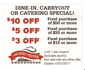 Dine-In, Carryout Or Catering Special! $3 Off Food purchase of $15 or more, $5 Off Food purchase of $25 or more OR $10 Off Food purchase of $50 or more. Limit 1 per coupon. Excludes alcohol. Not valid with any other offer. Expires 10/31/2017.