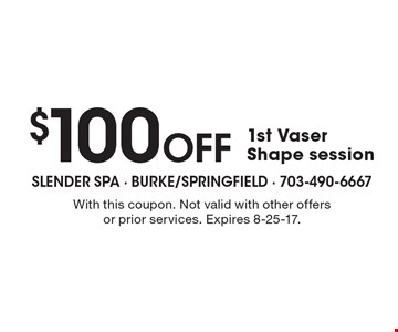 $100 OFF 1st Vaser Shape session. With this coupon. Not valid with other offers or prior services. Expires 8-25-17.