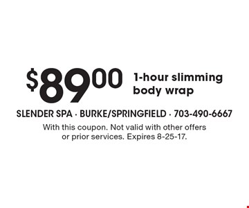 $89.00 1-hour slimming body wrap. With this coupon. Not valid with other offers or prior services. Expires 8-25-17.