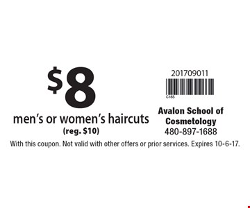 $8 men's or women's haircuts (reg. $10). With this coupon. Not valid with other offers or prior services. Expires 10-6-17.