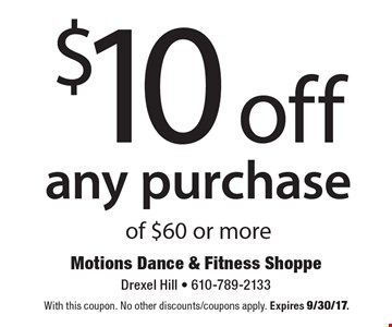 $10 off any purchase of $60 or more. With this coupon. No other discounts/coupons apply. Expires 9/30/17.