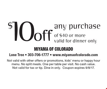$10 off any purchase of $40 or more, valid for dinner only. Not valid with other offers or promotions, kids' menu or happy hour menu. No split meals. One per table per visit. No cash value.Not valid for tax or tip. Dine in only.Coupon expires 9/8/17.