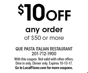 $10 OFF any orderof $50 or more. With this coupon. Not valid with other offers. Dine in only. Dinner only. Expires 10-13-17.Go to LocalFlavor.com for more coupons.