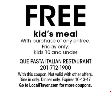 FREE kid's meal With purchase of any entree. Friday only. Kids 10 and under. With this coupon. Not valid with other offers. Dine in only. Dinner only. Expires 10-13-17.Go to LocalFlavor.com for more coupons.
