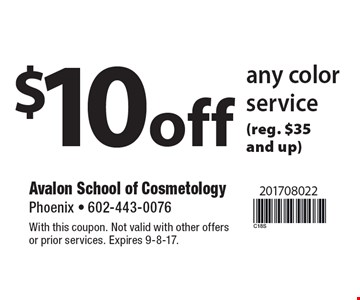 $10off any color service (reg. $35 and up). With this coupon. Not valid with other offers or prior services. Expires 9-8-17.