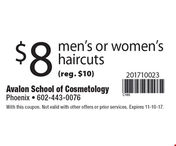 $8 men's or women's haircuts (reg. $10). With this coupon. Not valid with other offers or prior services. Expires 11-10-17.