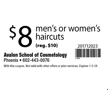 $8 men's or women's haircuts (reg. $10). With this coupon. Not valid with other offers or prior services. Expires 1-5-18.