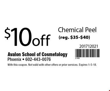 $10 off Chemical Peel (reg. $35-$40). With this coupon. Not valid with other offers or prior services. Expires 1-5-18.