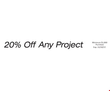 20% Off Any Project Minimum $1,000Purchase. Exp. 11/10/17.