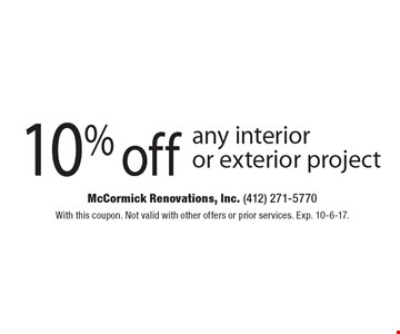 10% off any interioror exterior project. With this coupon. Not valid with other offers or prior services. Exp. 10-6-17.