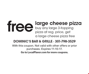Free large cheese pizza. Buy any large 3-topping pizza at reg. price, get a large cheese pizza free. With this coupon. Not valid with other offers or prior purchases. Expires 11-10-17. Go to LocalFlavor.com for more coupons.