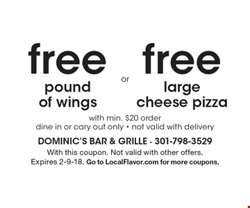 Free pound of wings or free large cheese pizza. With min. $20 order. Dine in or cary out only - not valid with delivery. With this coupon. Not valid with other offers. Expires 2-9-18. Go to LocalFlavor.com for more coupons.