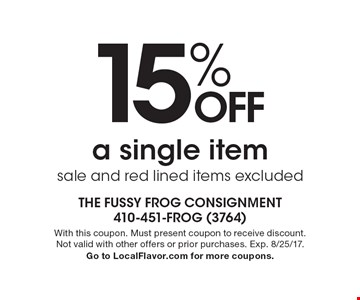 15% Off a single item. Sale and red lined items excluded. With this coupon. Must present coupon to receive discount.Not valid with other offers or prior purchases. Exp. 8/25/17. Go to LocalFlavor.com for more coupons.