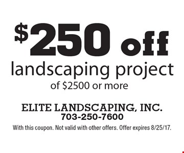 $250 offlandscaping project of $2500 or more. With this coupon. Not valid with other offers. Offer expires 8/25/17.