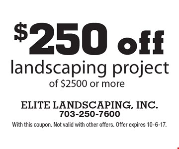 $250 off landscaping project of $2500 or more. With this coupon. Not valid with other offers. Offer expires 10-6-17.