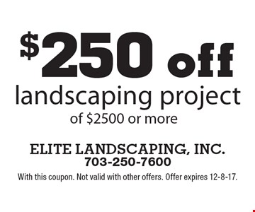 $250 off landscaping project of $2500 or more. With this coupon. Not valid with other offers. Offer expires 12-8-17.