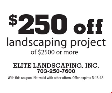 $250 off landscaping project of $2500 or more. With this coupon. Not valid with other offers. Offer expires 5-18-18.