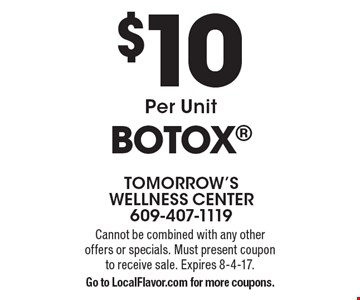 Botox $10 Per Unit. Cannot be combined with any other offers or specials. Must present coupon to receive sale. Expires 8-4-17. Go to LocalFlavor.com for more coupons.