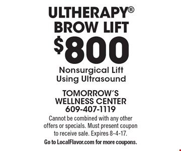 Ultherapy Brow Lift $800, Nonsurgical Lift Using Ultrasound. Cannot be combined with any other offers or specials. Must present coupon to receive sale. Expires 8-4-17. Go to LocalFlavor.com for more coupons.