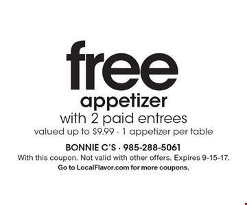 Free appetizer with 2 paid entrees. Valued up to $9.99. 1 appetizer per table. With this coupon. Not valid with other offers. Expires 9-15-17. Go to LocalFlavor.com for more coupons.
