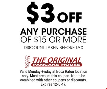 $3 Off any purchase of $15 or more. Discount taken before tax. Valid Monday-Friday at Boca Raton location only. Must present this coupon. Not to be combined with other coupons or discounts. Expires 12-8-17.