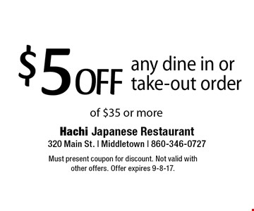 $5 OFF any dine in or take-out order of $35 or more. Must present coupon for discount. Not valid with other offers. Offer expires 9-8-17.