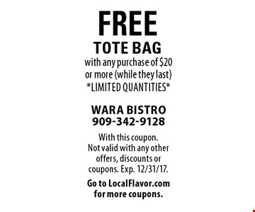 Free tote bag with any purchase of $20 or more (while they last). Limited quantities. With this coupon. Not valid with any other offers, discounts or coupons. Exp. 12/31/17.Go to LocalFlavor.com  for more coupons.