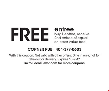 FREE entree. Buy 1 entree, receive 2nd entree of equal or lesser value free. With this coupon. Not valid with other offers. Dine in only; not for take-out or delivery. Expires 10-9-17. Go to LocalFlavor.com for more coupons.