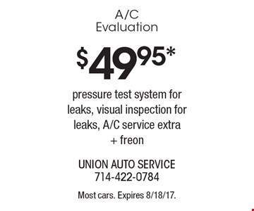 $49.95* A/C Evaluation pressure test system for leaks, visual inspection for leaks, A/C service extra + freon. Most cars. Expires 8/18/17.