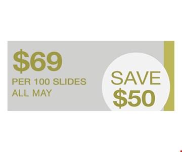 Save $50. $69 per 100 slides All May.