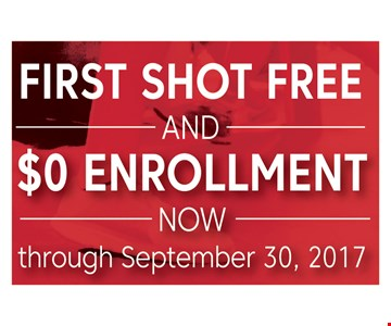 First Shot Free and $0  enrollment. Now through September 30, 2017.