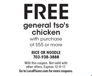FREE general tso's chicken with purchase of $55 or more. With this coupon. Not valid with other offers. Expires 12-8-17. Go to LocalFlavor.com for more coupons.