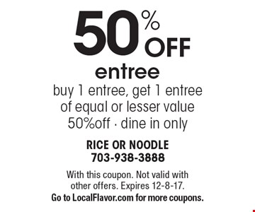 50% OFF entree. Buy 1 entree, get 1 entree of equal or lesser value 50% off. Dine in only. With this coupon. Not valid with other offers. Expires 12-8-17. Go to LocalFlavor.com for more coupons.