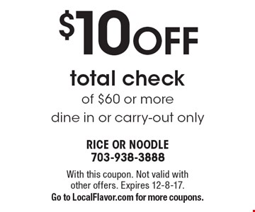 $10 OFF total check of $60 or more. Dine in or carry-out only. With this coupon. Not valid with other offers. Expires 12-8-17. Go to LocalFlavor.com for more coupons.