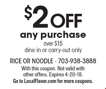 $2 OFF any purchase over $15 dine in or carry-out only. With this coupon. Not valid with other offers. Expires 4-20-18. Go to LocalFlavor.com for more coupons.
