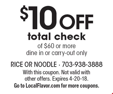 $10 OFF total check of $60 or more dine in or carry-out only. With this coupon. Not valid with other offers. Expires 4-20-18. Go to LocalFlavor.com for more coupons.