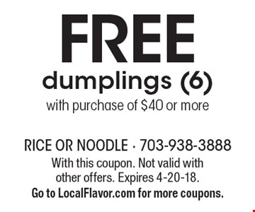 FREE dumplings (6) with purchase of $40 or more. With this coupon. Not valid with other offers. Expires 4-20-18. Go to LocalFlavor.com for more coupons.