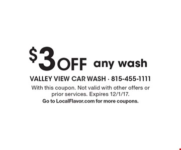 $3 Off any wash. With this coupon. Not valid with other offers or prior services. Expires 12/1/17. Go to LocalFlavor.com for more coupons.
