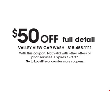 $50 Off full detail. With this coupon. Not valid with other offers or prior services. Expires 12/1/17. Go to LocalFlavor.com for more coupons.