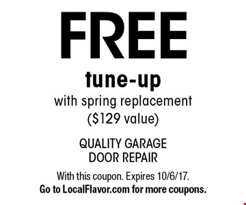 Free tune-up with spring replacement ($129 value). With this coupon. Expires 10/6/17. Go to LocalFlavor.com for more coupons.