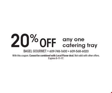 20% off any one catering tray. With this coupon. Cannot be combined with Local Flavor deal. Not valid with other offers. Expires 8-11-17.