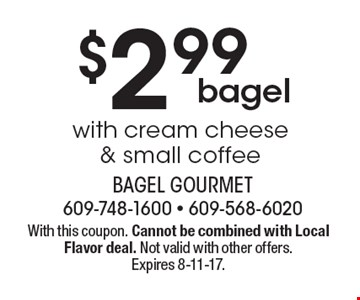 $2.99 bagel with cream cheese & small coffee. With this coupon. Cannot be combined with Local Flavor deal. Not valid with other offers. Expires 8-11-17.