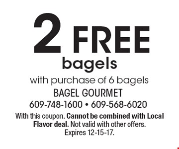 2 free bagels with purchase of 6 bagels. With this coupon. Cannot be combined with Local Flavor deal. Not valid with other offers. Expires 12-15-17.