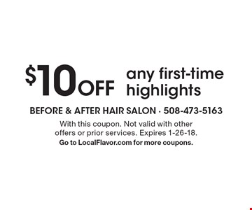 $10 Off any first-time highlights. With this coupon. Not valid with other  offers or prior services. Expires 1-26-18. Go to LocalFlavor.com for more coupons.
