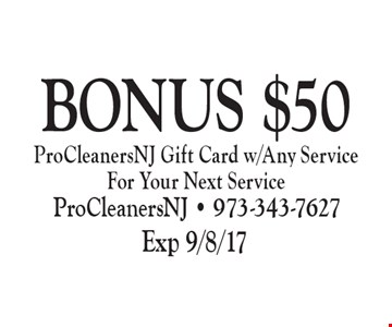 bonus $50 Pro Cleaners NJ Gift Card w/Any Service For Your Next service. Exp 9/8/17
