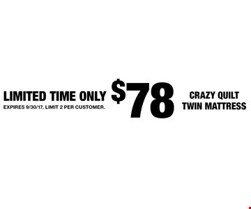 $78 Crazy Quilt Twin Mattress. Limited Time Only. Expires 9/30/17. Limit 2 per customer.