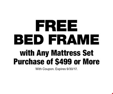 Free Bed Frame with Any Mattress Set Purchase of $499 or More. With Coupon. Expires 9/30/17.