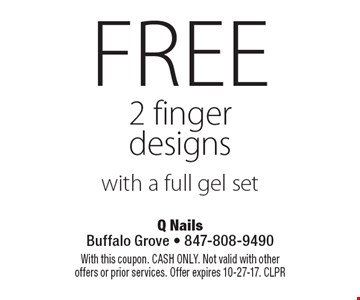 Free 2 finger designs with a full gel set . With this coupon. CASH ONLY. Not valid with other offers or prior services. Offer expires 10-27-17. CLPR